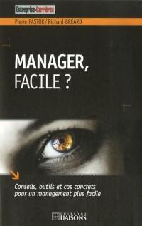 Manager, facile ? : Conseils, outils et cas concrets pour un management plus facile