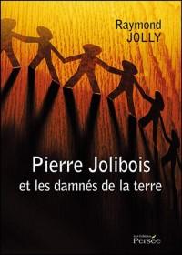 Pierre jolibois et les damnés de la terre