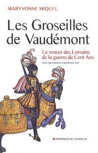 Les groseilles de Vaudemont : Le roman des Lorrains de la guerre de Cent ans