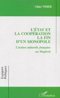 L'Etat et la coopération, la fin d'un monopole : l'action culturelle française au Maghreb