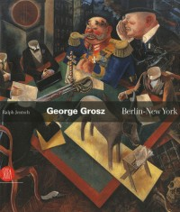 George Grosz : Berlin - New York