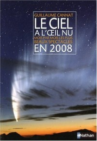 Le ciel à l'oeil nu : Mois par mois les plus beaux spectacles en 2008