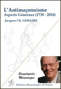 L'Antimaçonnisme - Aspects Généraux (1738-2016)