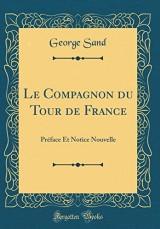 Le Compagnon Du Tour de France: PR'Face Et Notice Nouvelle (Classic Reprint)