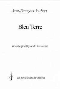 Bleu Terre, Balade Poetique & Insulaire