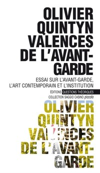Valences de l'avant-garde : Essai sur l'avant-garde, l'art contemporain et l'institution