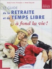 Le guide de la retraite et du temps libre à fond la vie !