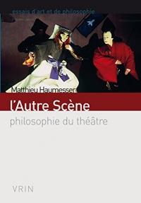 L'Autre Scène: philosophie du théâtre