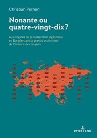 Nonante Ou Quatre-vingt-dix?: Aux Origines De La Numération Vigésimale En Eurasie Dans La Grande Profondeur De L'��histoire Des Langues