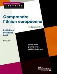 Comprendre l'Union européenne - Institutions - Politiques -Droit - Edition 2016