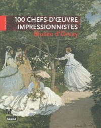 100 chefs-d'oeuvre impressionnistes : Musée d'Orsay