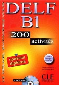 DELF B1 : 200 activités avec livret de corrigés (1CD audio)