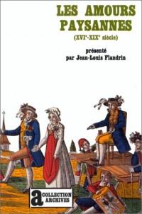 Les Amours paysannes: Amour et sexualité dans les campagnes de l'ancienne France (XVIe-XIXe siècle)
