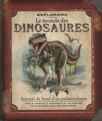 Explorama : Le monde des dinosaures. Journal de bord d'un paléontologue