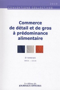Commerce de détail et de gros à prédominance alimentaire - Brochure 3305 - 4è édition - Octobre 2009 - IDCC : 2216