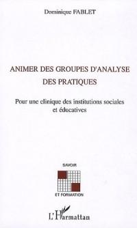 Animer des groupes d'analyse des pratiques : Pour une clinique des institutions sociales et éducatives