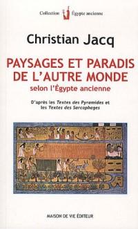 Paysages et paradis de l'autre monde selon l'Egypte ancienne : D'après les Textes des pyramides et les Textes des sarcophages