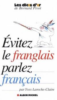 Evitez le franglais, parlez français