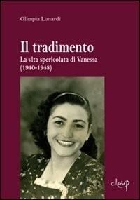 Il tradimento. La vita spericolata di Vanessa (1940-1948)