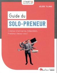 Guide du solo-preneur : Créateur d'entreprise, indépendant, freelance. Lancez-vous !