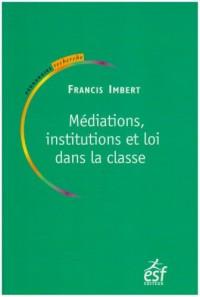 Médiations, institutions et loi dans la classe : Pratiques de pédagogie institutionnelle