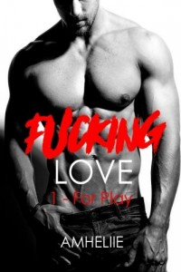 Fucking Love, Tome 1 : For Play