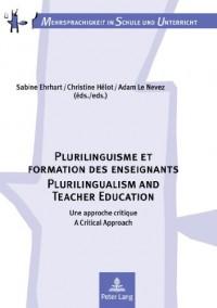 Plurilinguisme Et Formation Des Enseignants / Plurilingualism and Teacher Education: Une Approche Critique / a Critical Approach