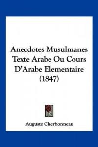 Anecdotes Musulmanes Texte Arabe Ou Cours D'Arabe Elementaire (1847)