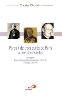 Portraits de trois curés de Paris aux XIXe et XXe siècles : Ernest Jouin, Eugène Edmond Loutil, alias Pierre l'Ermite, Georges Chevrot