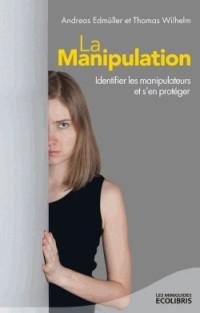 La manipulation : Identifier les manipulateurs et s'en protéger
