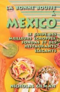 La Bonne Bouffe a Mexico: Le guide des meilleurs échoppes, fondas et des restaurants élégants