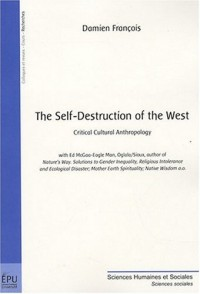 The self-Destruction of the West : Critical cultural anthropology
