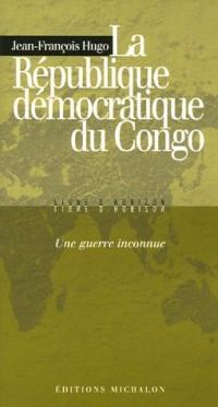 La République démocratique du Congo : une guerre inconnue