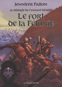 La trilogie de l'enfant démon, Tome 2 : Le fort de la Félonie