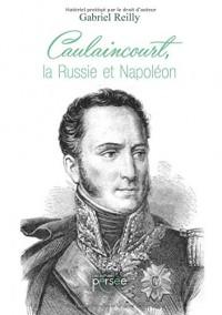 Caulaincourt, la Russie et Napoléon