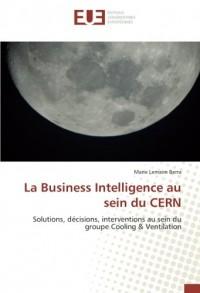 La Business Intelligence au sein du CERN: Solutions, décisions, interventions au sein du groupe Cooling & Ventilation