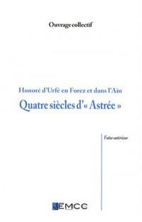 Quatre siècles d' : Honoré d'Urfé en Forez et dans l'Ain