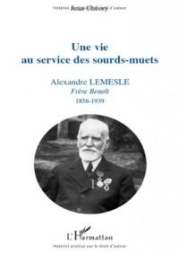 Une vie au service des sourd-muets : Alexandre Lemesle, Frère Benoît 1856-1939