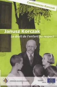 Janusz Korczak: Le Droit De L'enfant Au Respect, Conferences Sur Les Enjeux Actuels