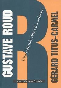 Gustave Roud : Une solitude dans les saisons