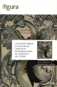Humanistes Italiens et Imprimes de l Italie de la Renaissance Dans les Collections de l Uqam