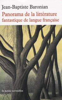 Panorama de la littérature fantastique de langue française: Des origines à demain