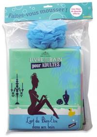 Faites vous mousser ! : Pack en 2 volumes, L'art du Bien-Etre dans son bain ; Bronzer sans buller, Jeux de sable, jeux d'ô !