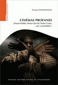 Cinémas profanes : Straub-Huillet, Harun Farocki, Pedro Costa : une constellation
