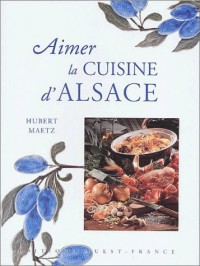 Aimer la cuisine d'Alsace