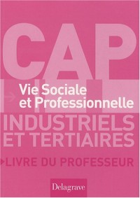 Vie Sociale et Professionnelle CAP industriels et tertiaires : Livre du professeur