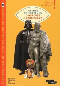 Le grand livre de la petite galerie du Louvre : Mythes fondateurs d'Hercule à Dark Vador. Avec un poster