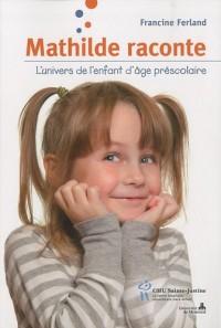 Mathilde raconte : L'univers de l'enfant d'âge préscolaire
