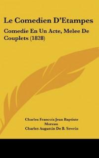 Le Comedien D'Etampes: Comedie En Un Acte, Melee de Couplets (1828)