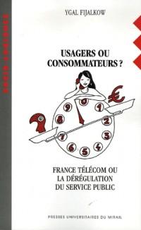 Usagers ou consommateurs ? : France Télécom ou la dérégulation du service public
